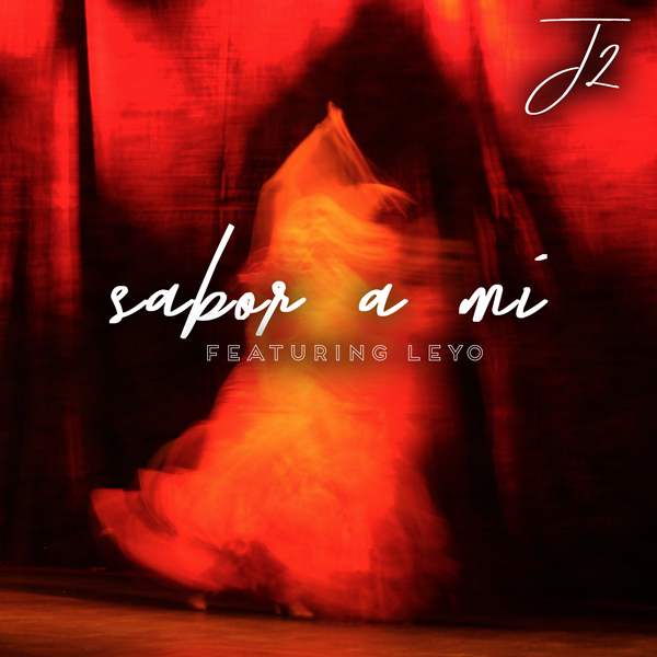 Latin Powerhouse Vocalist LEYO, J2 The King Of Re-Imaginations Releases SABOR A MI